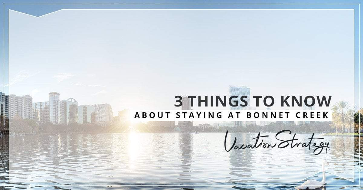 3 Things to Know About Staying at Bonnet Creek