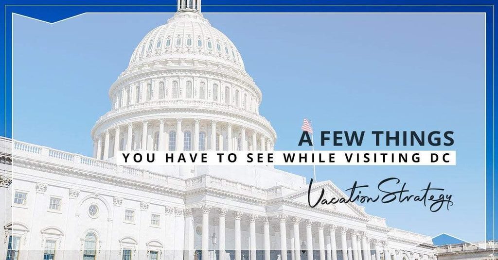 A Few Things You Have to See While Visiting D.C.
