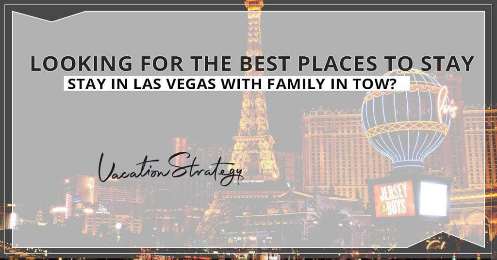 Looking for the Best Places to Stay in Las Vegas With Family in Tow?