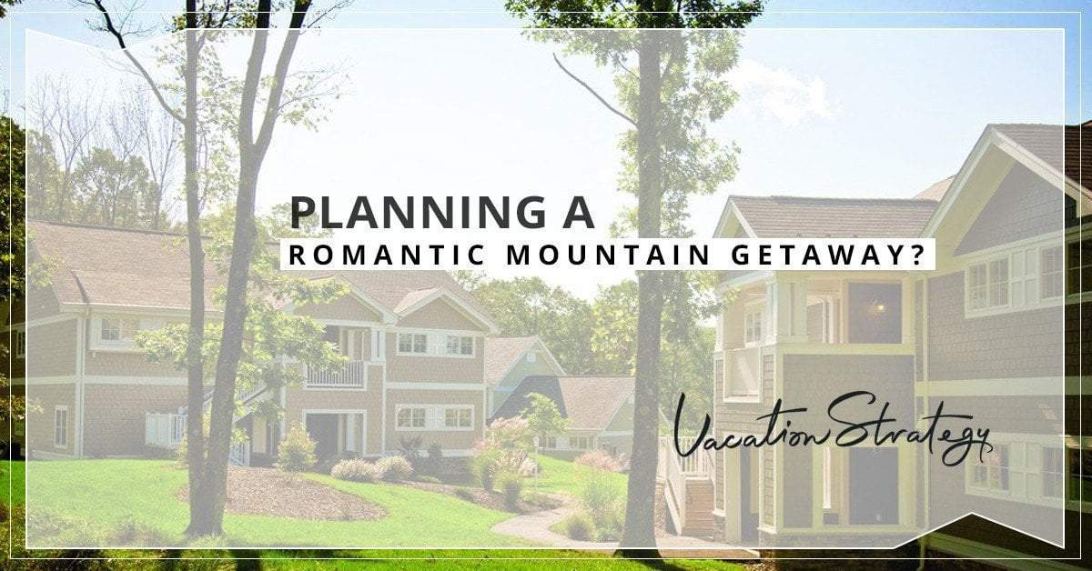 Planning a Romantic Mountain Getaway?