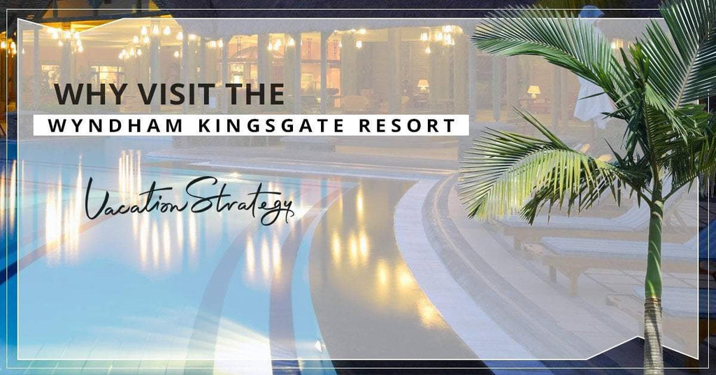 Why Visit the Wyndham Kingsgate Resort?