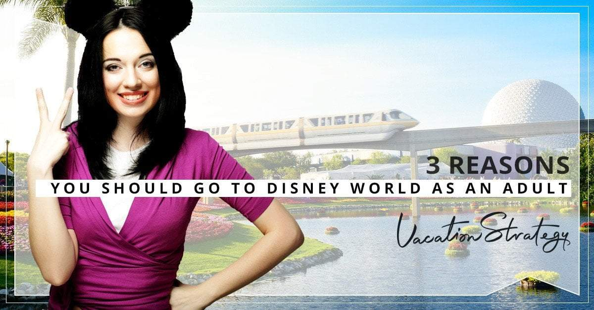 3 Reasons You Should Go to Disney World as an Adult