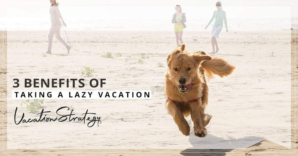 3 Benefits of Taking a Lazy Vacation