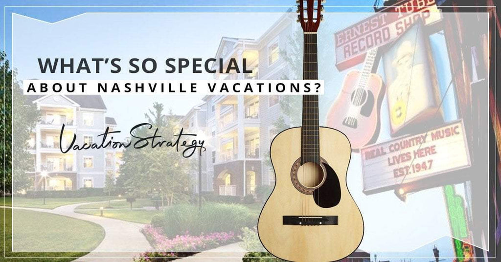 What's So Special About Nashville Vacations?