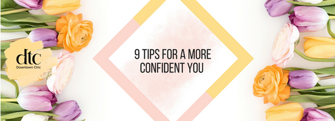 9 Tips for a More Confident You – Downtown Chic Online
