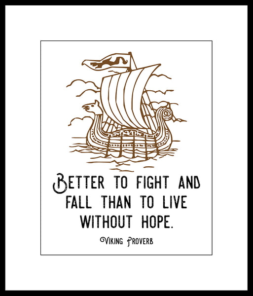 "Viking Quote ""Better to fight and fall than to live without hope"" Motivational Poster or Print Featuring A Ship"