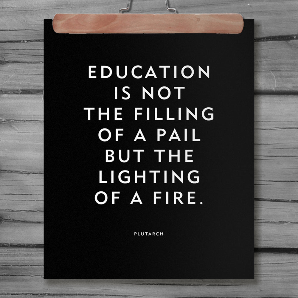 "Classroom Decor Poster or Print ""Education is not the filling of a pail but the lighting of a fire"" Plutarch Quote"