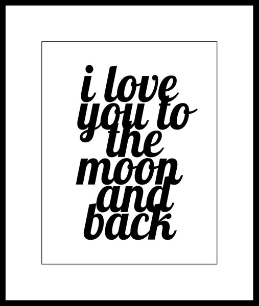 """I love you to the moon and back"" Print or Poster"