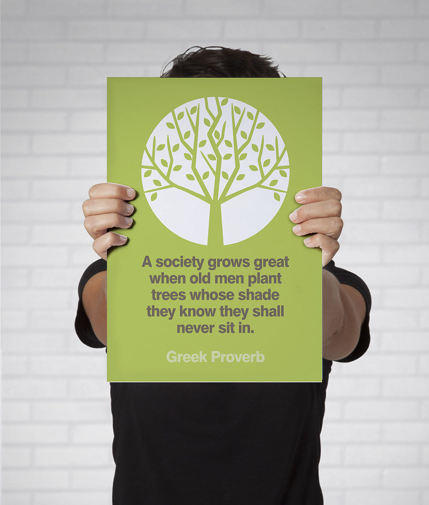 "Greek Proverb Quote ""A society grows great when old men plant trees whose shade they know they shall never sit in."" Wisdom Home Decor Print Wall Art"