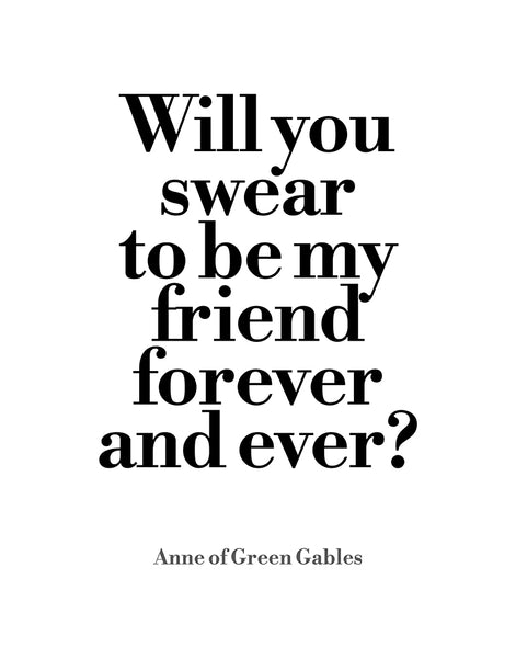 "Friendship Quote Poster Home Decor Wall Art Room Decor ""Will you swear to be my friend forever and ever?"" Kid's Room Anne of Green Gables Quote"