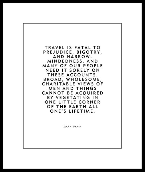 "Mark Twain Travel Quote ""Travel is fatal to prejudice, bigotry, and narrow-mindedness"" Home Decor Wall Hanging Poster Print"