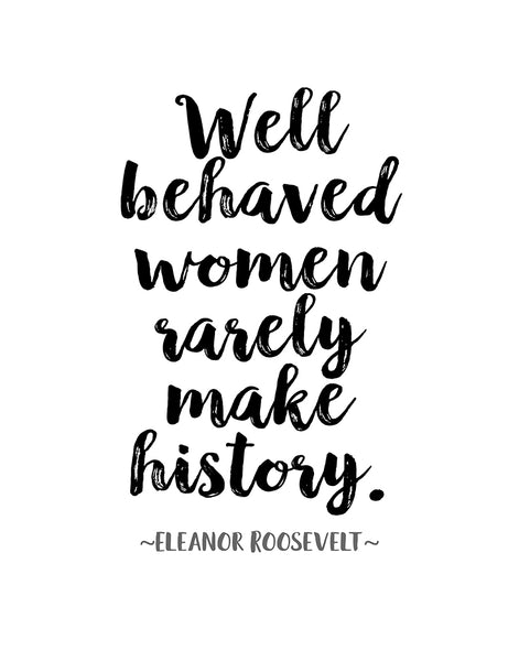 "Eleanor Roosevelt Quote Poster Or Print ""Well behaved women rarely make history"""