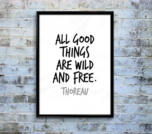 """All Good Things Are Wild And Free"" Thoreau Quote Print"