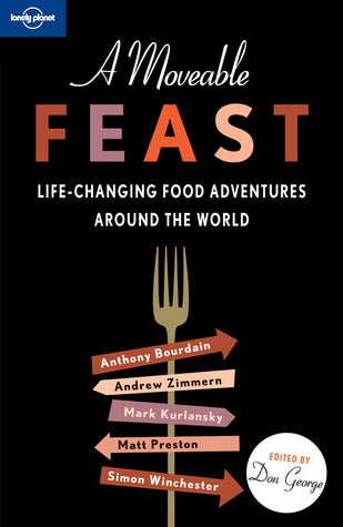 A Moveable Feast: Life-Changing Food Adventures Around the World, edited by Don George
