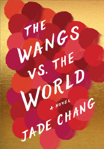 The Wangs vs. The World, by Jade Chang