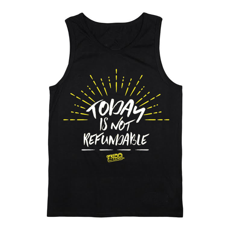 "Limited Edition ""Today is Not Refundable"" Tank"