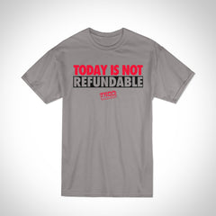 Today Is Not Refundable Performance Tee