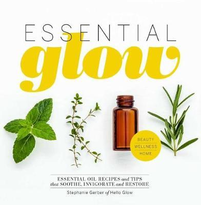 Essential Glow: Recipes & Tips for Using Essential Oils