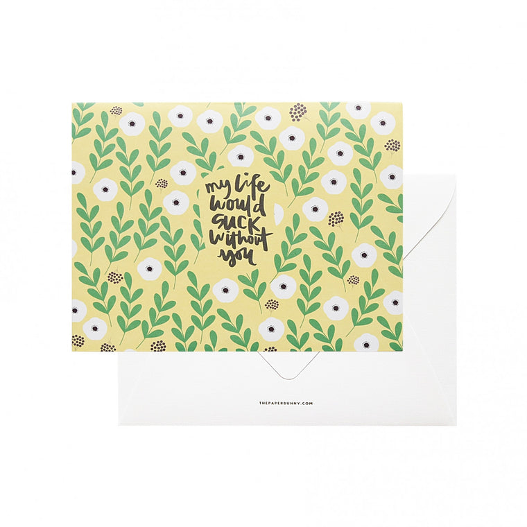 THE PAPER BUNNY-My Life Would Suck Without You Card + Envelope