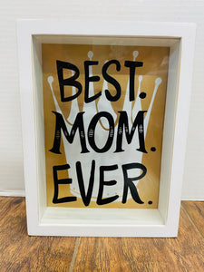 'Best Mom Ever' Shadow Box Sign
