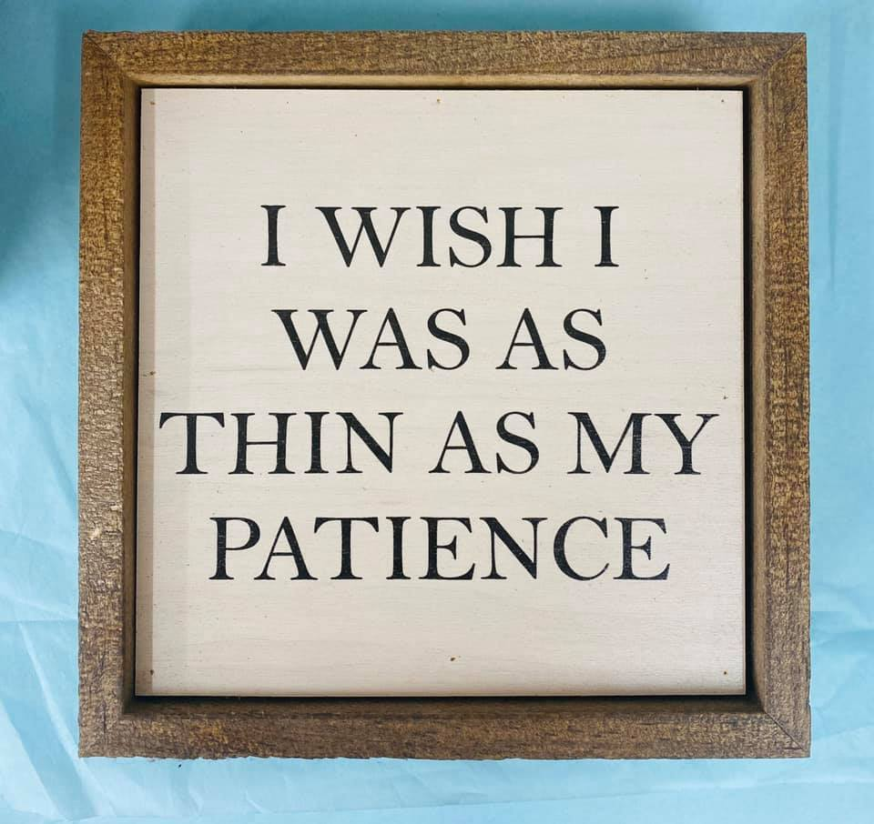 I Wish I Was As Thin As My Patience Small Box Sign