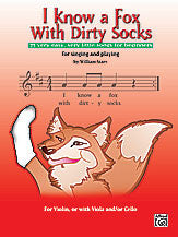 I Know a Fox with Dirty Socks: 77 Very Easy, Very Little Songs for Beginning Violinists to Sing, to Play 00-25647   upc 038081276106