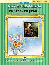 Music for Little Mozarts: Character Solo -- Elgar E. Elephant, Level 2 00-27715   upc 038081302324
