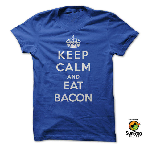 Keep Calm and Eat Bacon - Speedy Trends