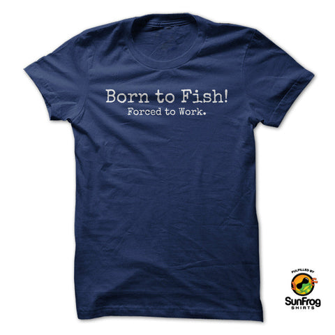 BORN TO FISH! FORCED TO WORK - Speedy Trends