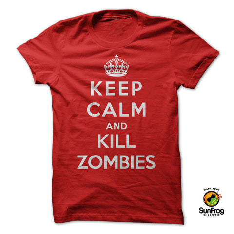 KEEP CALM AND KILL ZOMBIES - Speedy Trends