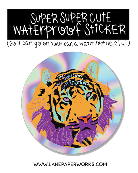 """Hey all you cool cats and kittens"" Tiger Prism Sticker"