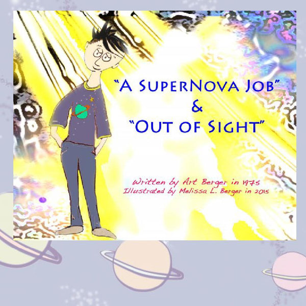 """A SuperNova Job & Out of Sight"" - Written by Art Berger, Illustrated by MLB"