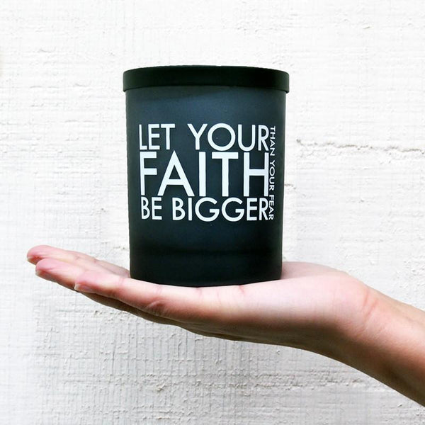 'Let your Faith be Bigger than your Fear' Candle
