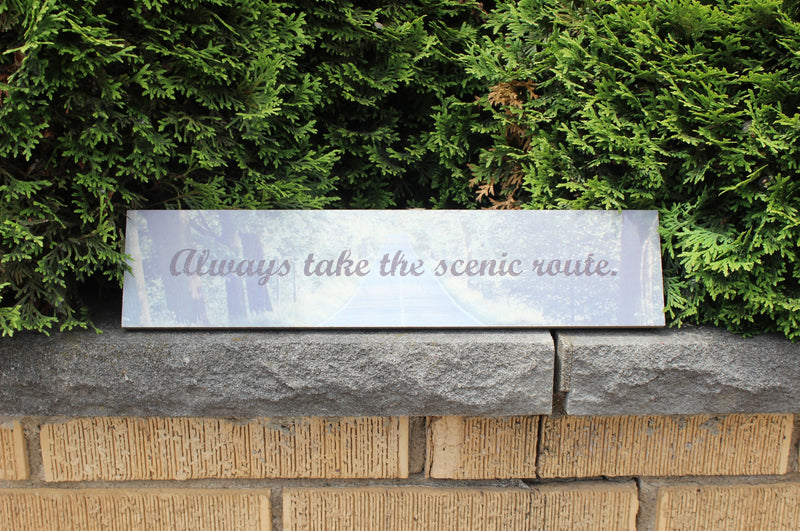 Always Take the Scenic Route Plaque