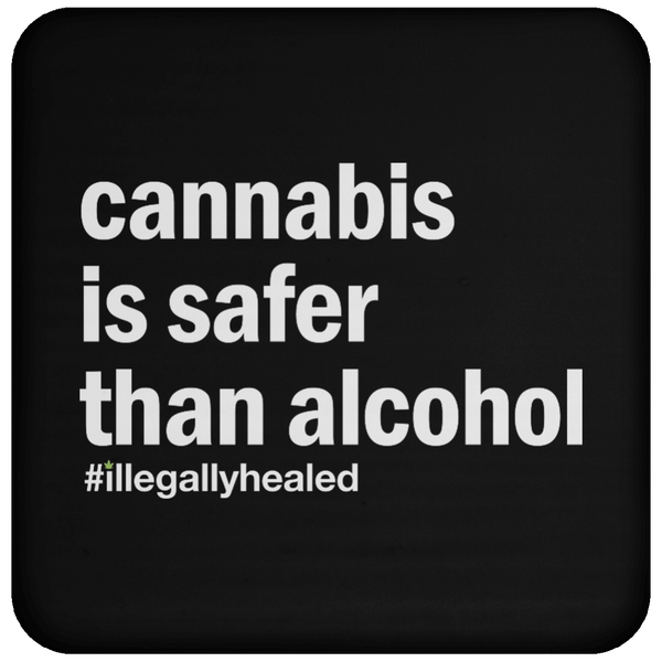 Cannabis is Safer Than Alcohol Coaster