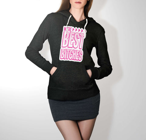 We Are Best Bitches - Best Friend Hoodie For Women