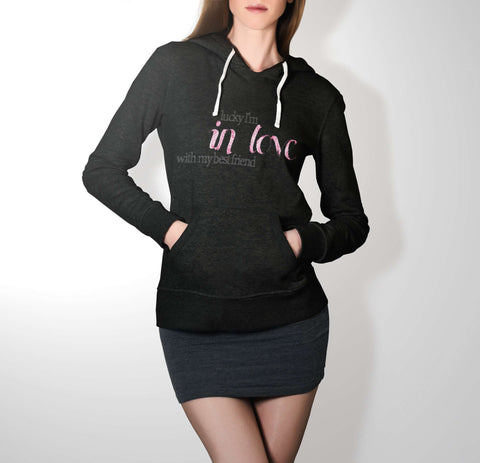 Lucky I'm In Love - Best Friend Hoodie For Women