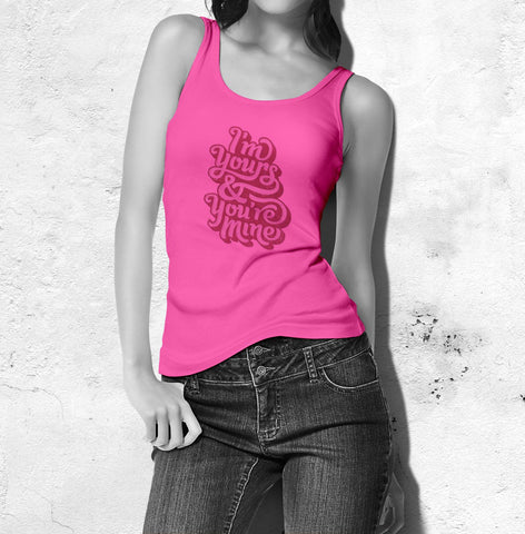 I'm Yours & You Are Mine - Love Tank Top For Women