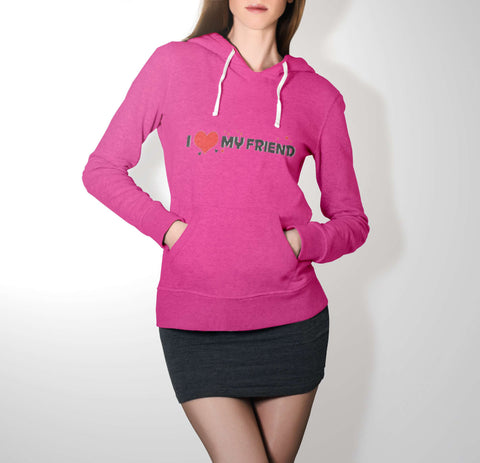 Love My Friend - Best Friend Hoodie For Women