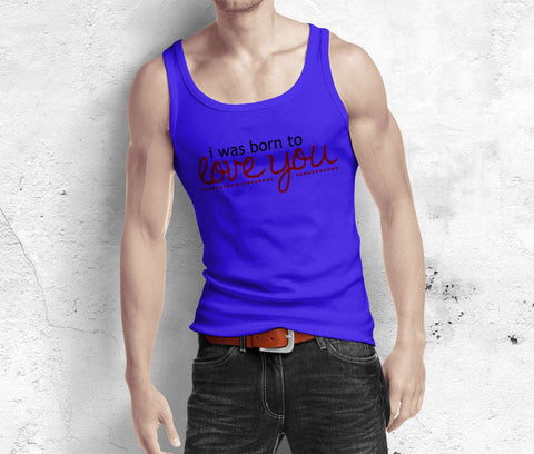 I Was Born To Love You - Love Tank Top - Men