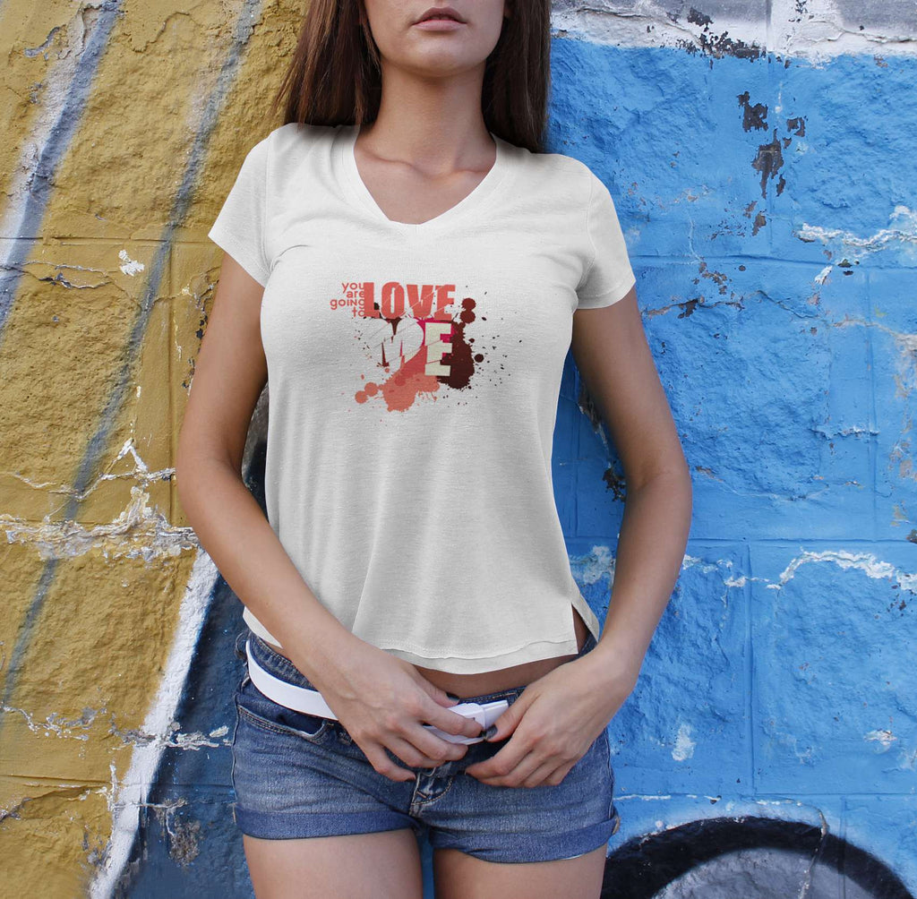 You Are Going To Love Me - Love Tshirt For Women