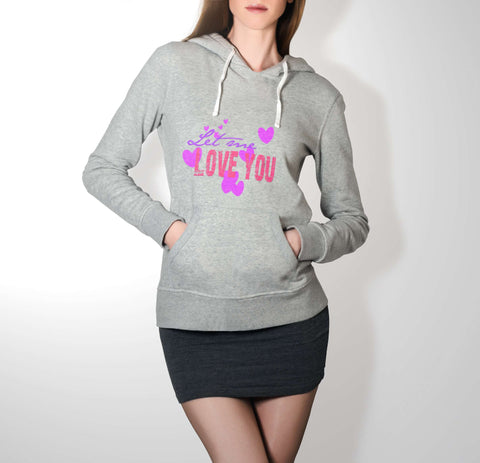 Let Me Love You - Love Hoodie For Women