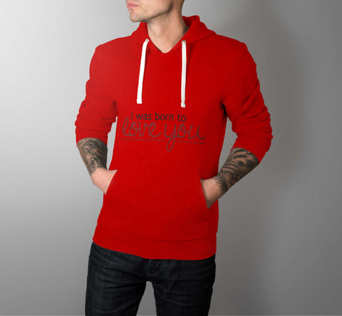I Was Born To Love You - Love Hoodies - Men