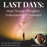 Last Days: Hope Through Understanding Kingdom Covenants (4 Part Teaching)
