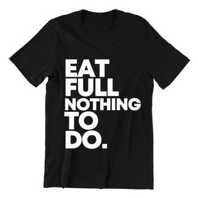 Eat Full Nothing To Do Short Sleeve T-shirt