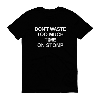 T-shirts - Don't Waste Too Much Time On Stomp