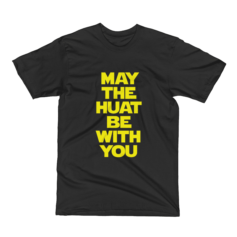 a0e1ce89c May The Huat Be With You - Wet Tee Shirt