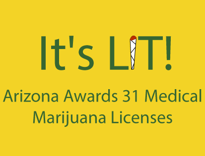 It's LIT! Arizona Awards 31 Medical Marijuana Licenses