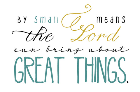Scripture Insert: Small Means Great Things Quote - Worthy Written Words