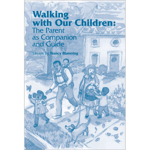 Walking with Our Children: The Parent as Companion and Guide